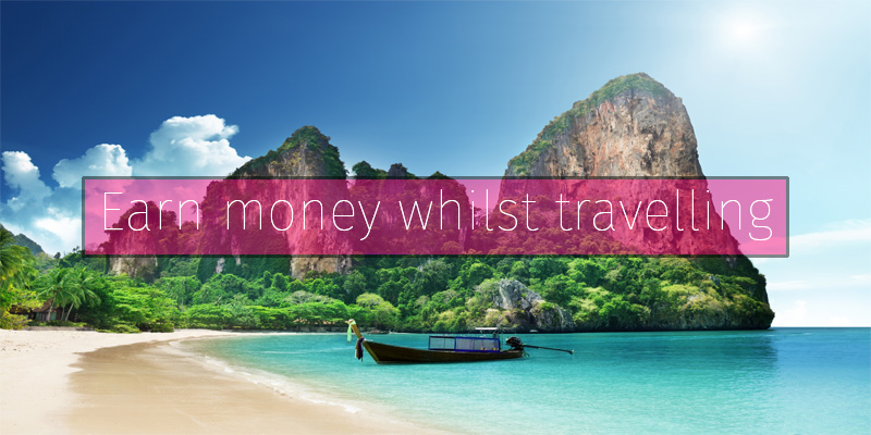 How to earn money whilst travelling!